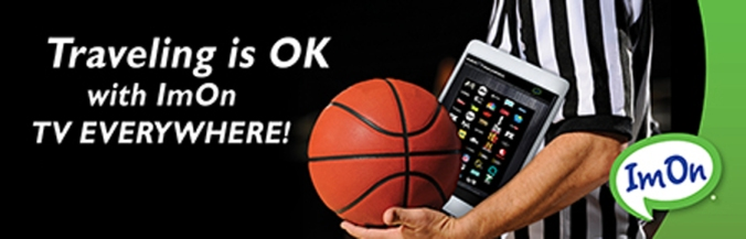 What all the tournament basketball games anywhere you are with ImOn Watch TV Everywhere